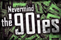 Nevermind the 90ies